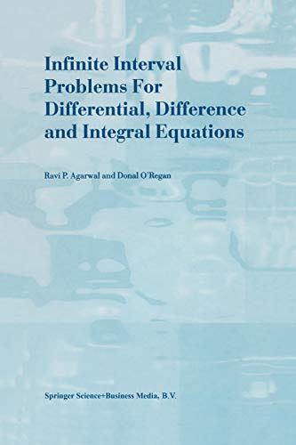 Infinite Interval Problems for Differential, Difference and Integral Equations: R.P. Agarwal