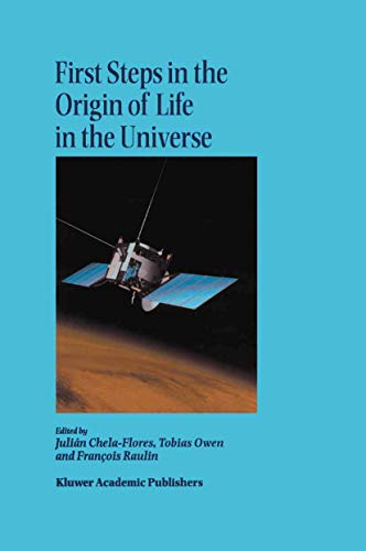 9789401038836: First Steps in the Origin of Life in the Universe: Proceedings of the Sixth Trieste Conference on Chemical Evolution Trieste, Italy 18–22 September, 2000