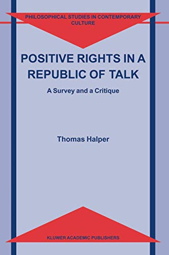 Positive Rights in a Republic of Talk A Survey and a Critique Philosophical Studies in Contemporary...