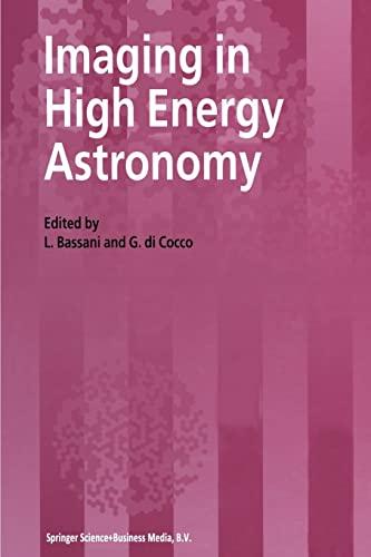 9789401041829: Imaging in High Energy Astronomy: Proceedings of the International Workshop held in Anacapri (Capri-Italy), 26–30 September 1994