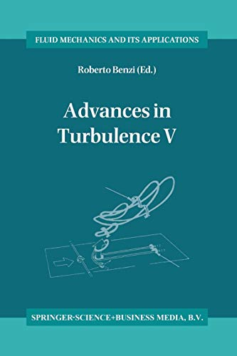9789401042055: Advances in Turbulence V: Proceedings of the Fifth European Turbulence Conference, Siena, Italy, 5–8 July 1994 (Fluid Mechanics and Its Applications)