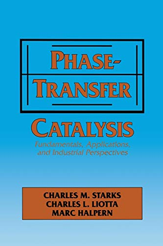 Phase-Transfer Catalysis Fundamentals, Applications, and Industrial Perspectives: M. Halper