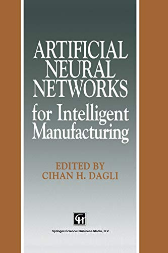 9789401043076: Artificial Neural Networks for Intelligent Manufacturing (Intelligent Manufactoring Series)