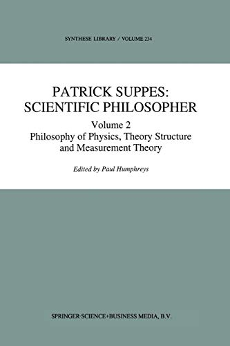 Patrick Suppes Scientific Philosopher Volume 2. Philosophy of Physics, Theory Structure, and ...