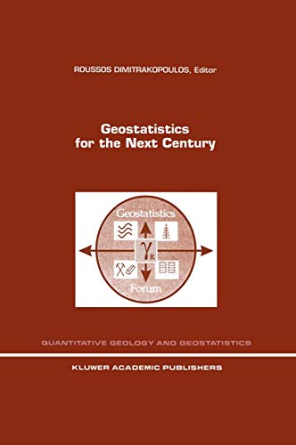 9789401043540: Geostatistics for the Next Century: An International Forum in Honour of Michel David's Contribution to Geostatistics, Montreal, 1993 (Quantitative Geology and Geostatistics)