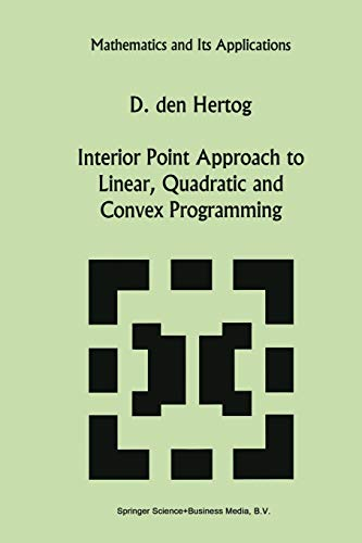 9789401044967: Interior Point Approach to Linear, Quadratic and Convex Programming: Algorithms and Complexity (Mathematics and Its Applications)