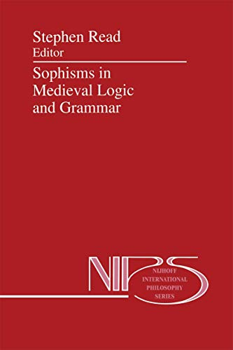 9789401047760: Sophisms in Medieval Logic and Grammar: Acts of the Ninth European Symposium for Medieval Logic and Semantics, held at St Andrews, June 1990 (Nijhoff International Philosophy Series)