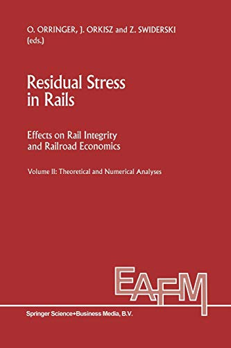 9789401047869: Residual Stress in Rails: Effects on Rail Integrity and Railroad Economics Volume II: Theoretical and Numerical Analyses (Engineering Applications of Fracture Mechanics)