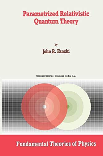 Parametrized Relativistic Quantum Theory (Paperback): John R. Fanchi