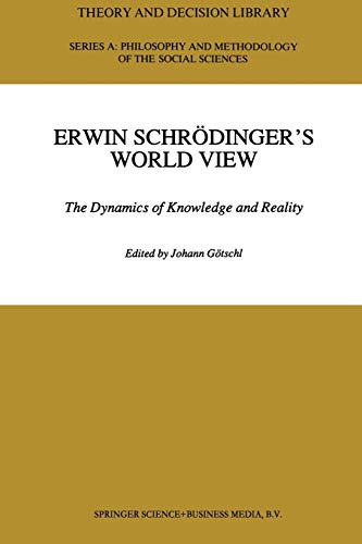 9789401050715: Erwin Schrödinger's World View: The Dynamics of Knowledge and Reality (Theory and Decision Library A:)