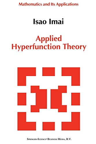 Applied Hyperfunction Theory (Mathematics and its Applications): Isao Imai