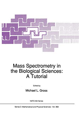 9789401051576: Mass Spectrometry in the Biological Sciences: A Tutorial (Nato Science Series C:)