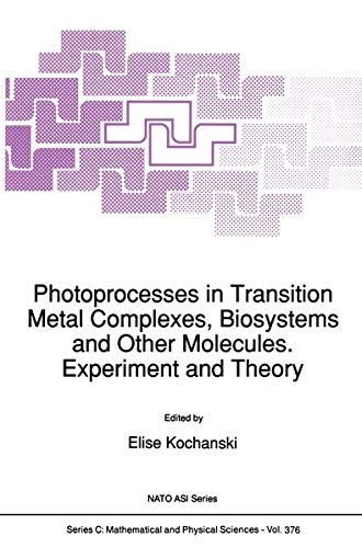 Photoprocesses in Transition Metal Complexes, Biosystems and Other Molecules. Experiment and Theory (Nato Science Series C:) - Springer