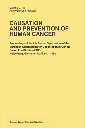 9789401054607: Causation and Prevention of Human Cancer: Proceedings of the 8th Annual Symposium of the European Organization for Cooperation in Cancer Prevention April 2–3,1990 (Developments in Oncology)