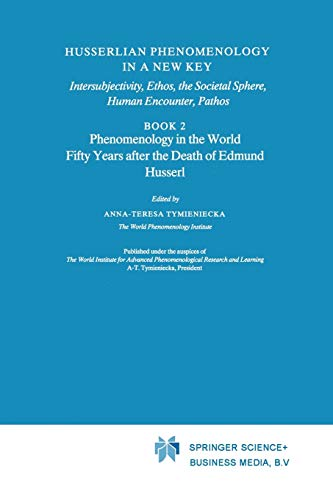 Husserlian Phenomenology in a New Key Intersubjectivity, Ethos, the Societal Sphere, Human ...