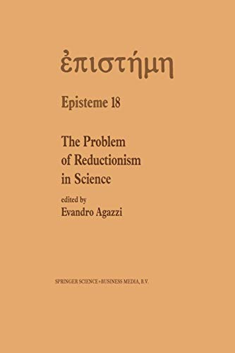 9789401055444: The Problem of Reductionism in Science: (Colloquium of the Swiss Society of Logic and Philosophy of Science, Zürich, May 18–19, 1990) (Episteme)