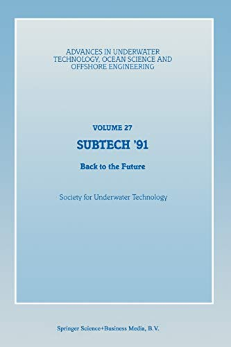 9789401055697: SUBTECH '91: Back to the Future. Papers presented at a conference organized by the Society for Underwater Technology and held in Aberdeen, UK, ... Ocean Science and Offshore Engineering)