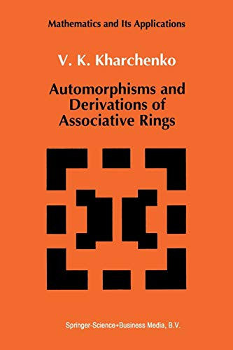 Automorphisms and Derivations of Associative Rings (Mathematics and its Applications): V. ...