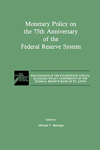 Monetary Policy on the 75th Anniversary of the Federal Reserve System: Proceedings of the ...