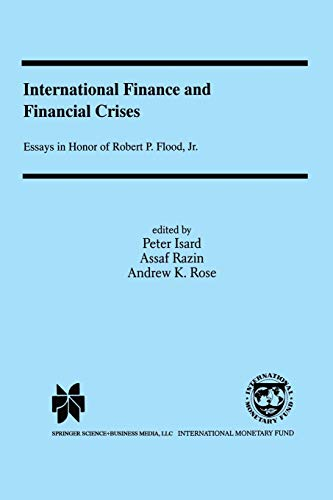 9789401057707: International Finance and Financial Crises: Essays in Honor of Robert P. Flood, Jr.
