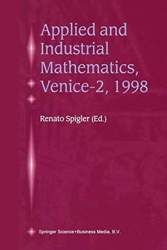 9789401058230: Applied and Industrial Mathematics, Venice - 2, 1998: Selected Papers from the 'Venice - 2/Symposium on Applied and Industrial Mathematics' June 11-16, 1998, Venice, Italy