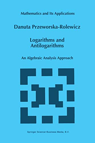 9789401061940: Logarithms and Antilogarithms: An Algebraic Analysis Approach (Mathematics and Its Applications)
