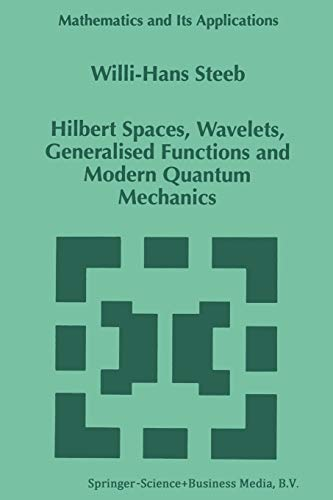9789401062411: Hilbert Spaces, Wavelets, Generalised Functions and Modern Quantum Mechanics (Mathematics and Its Applications (closed))
