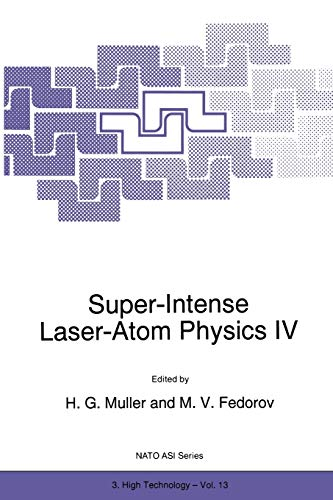 9789401066013: Super-Intense Laser-Atom Physics IV (Nato Science Partnership Subseries: 3)