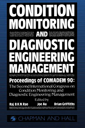 9789401066785: Condition Monitoring and Diagnostic Engineering Management: Proceeding of COMADEM 90: The Second International Congress on Condition Monitoring and ... Management Brunel University 16-18 July 1990