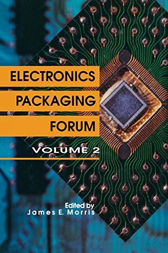 Electronics Packaging Forum: Volume Two: James E. Morris