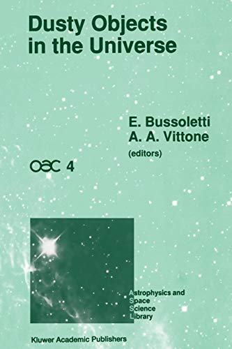 9789401067829: Dusty Objects in the Universe: Proceedings of the Fourth International Workshop of the Astronomical Observatory of Capodimonte (OAC 4), Held at Capri, ... 1989 (Astrophysics and Space Science Library)
