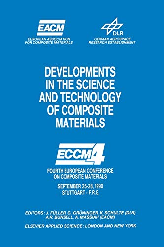 9789401068413: Developments in the Science and Technology of Composite Materials: Fourth European Conference on Composite Materials September 25-28, 1990 Stuttgart-Germany