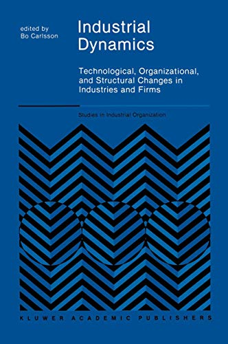 9789401069731: Industrial Dynamics: Technological, Organizational, and Structural Changes in Industries and Firms (Studies in Industrial Organization)