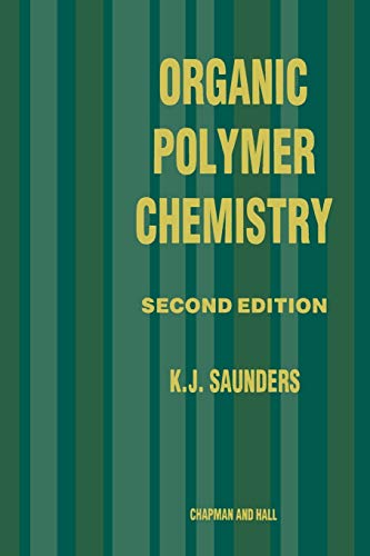 Organic Polymer Chemistry: An Introduction to the: K.J. Saunders