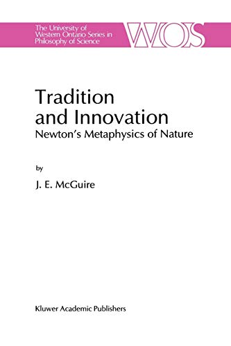 9789401072076: Tradition and Innovation: Newton's Metaphysics of Nature: 56 (The Western Ontario Series in Philosophy of Science)