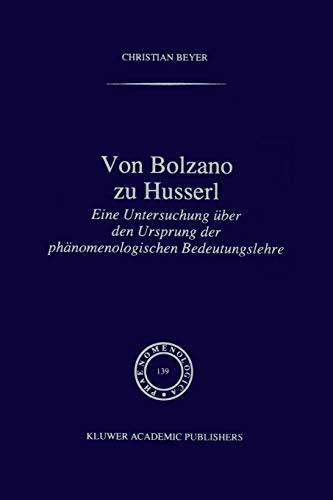 9789401072571: Von Bolzano zu Husserl: Eine Untersuchung über den Ursprung der phänomenologischen Bedeutungslehre (Phaenomenologica) (German Edition)