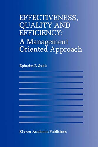 Effectiveness, Quality and Efficiency: A Management Oriented Approach: Ephraim F. Sudit