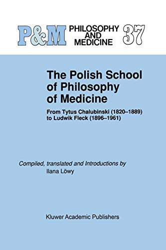 9789401074612: The Polish School of Philosophy of Medicine: From Tytus Chalubinski (1820–1889) to Ludwik Fleck (1896–1961): Volume 37 (Philosophy and Medicine)