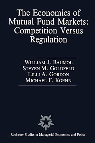 9789401074797: The Economics of Mutual Fund Markets: Competition Versus Regulation (Rochester Studies in Managerial Economics and Policy)
