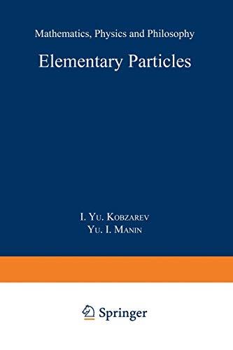 Elementary Particles: Mathematics, Physics and Philosophy (Paperback): I. Yu. Kobzarev,