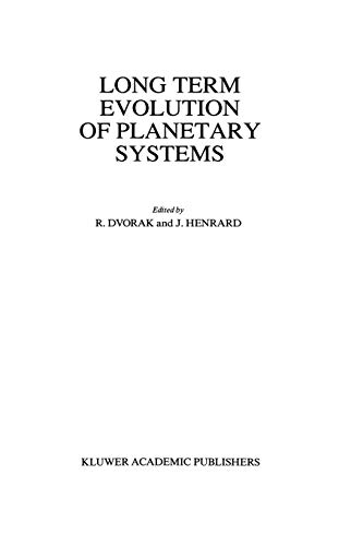 9789401075251: Long Term Evolution of Planetary Systems: Proceedings of the Alexander von Humboldt Colloquium on Celestial Mechanics, held in Ramsau, Austria, 13-19 March 1988