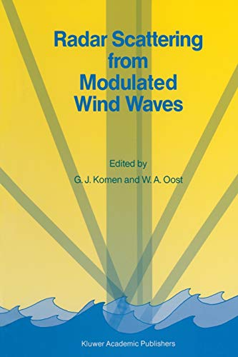 9789401075374: Radar Scattering from Modulated Wind Waves: Proceedings of the Workshop on Modulation of Short Wind Waves in the Gravity-capillary Range by Non-uniform Currents, Held in Bergen Aan Zee, the Neth