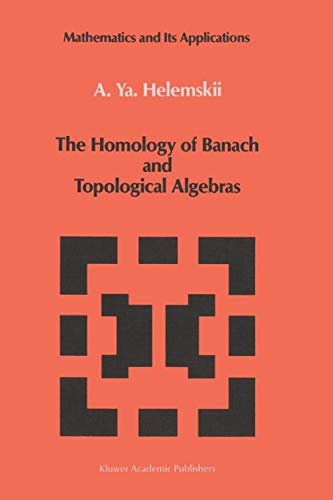 9789401075602: The Homology of Banach and Topological Algebras (Mathematics and its Applications)
