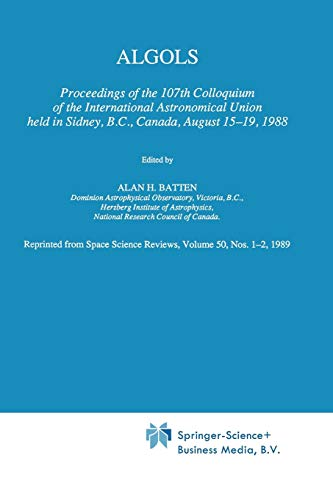 9789401075879: Algols: Proceedings of the 107th Colloquium of the International Astronomical Union held in Sidney, B.C., Canada, August 15–19, 1988