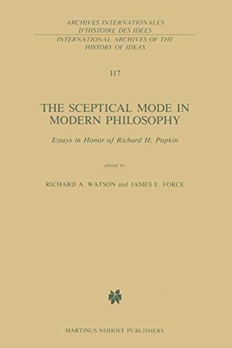 The Sceptical Mode in Modern Philosophy Essays in Honor of Richard H. Popkin International Archives...