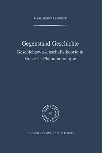 9789401077408: Gegenstand Geschichte: Geschichtswissenschaftstheorie in Husserls Phänomenologie (Phaenomenologica)