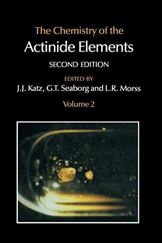The Chemistry of the Actinide Elements: Volume: G.T. Seaborg; Joseph