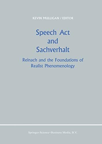 Speech Act and Sachverhalt: Reinach and the Foundations of Realist Phenomenology (Paperback): Kevin...
