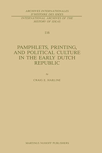 9789401081115: Pamphlets, Printing, and Political Culture in the Early Dutch Republic (International Archives of the History of Ideas Archives internationales d'histoire des idées) (Volume 116)