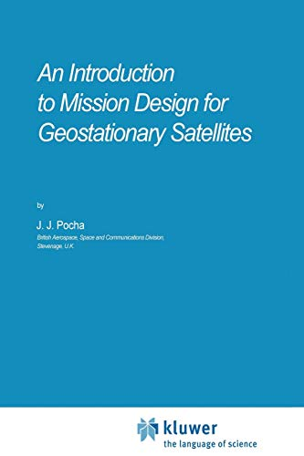 An Introduction to Mission Design for Geostationary Satellites Space Technology Library: J. J. ...